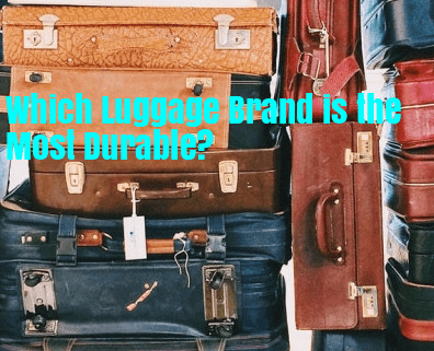 Which Brand of Luggage is the most durable?